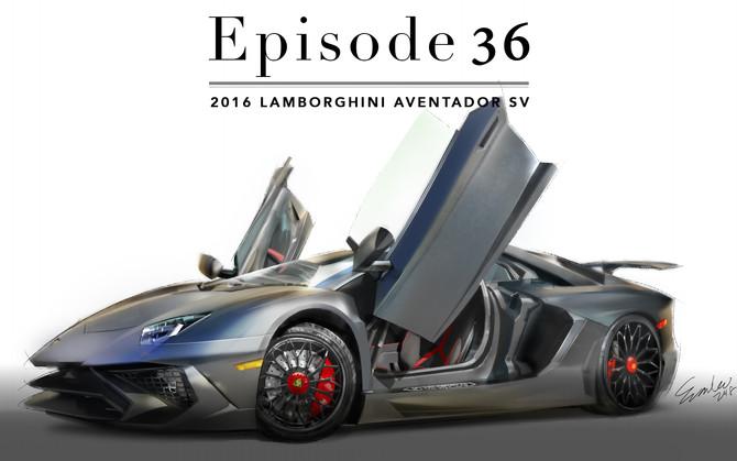 Episode 36-2016 Lamborghini Aventador SV