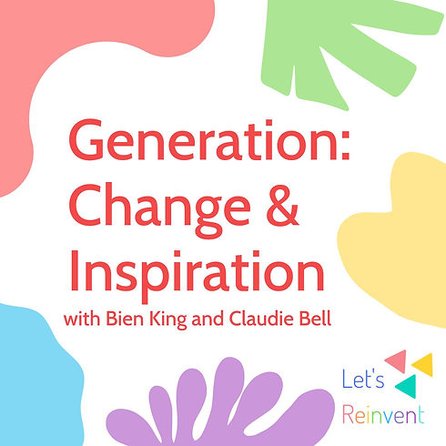 Let's Reinvent Podcast, Bien King, Claudie Bell