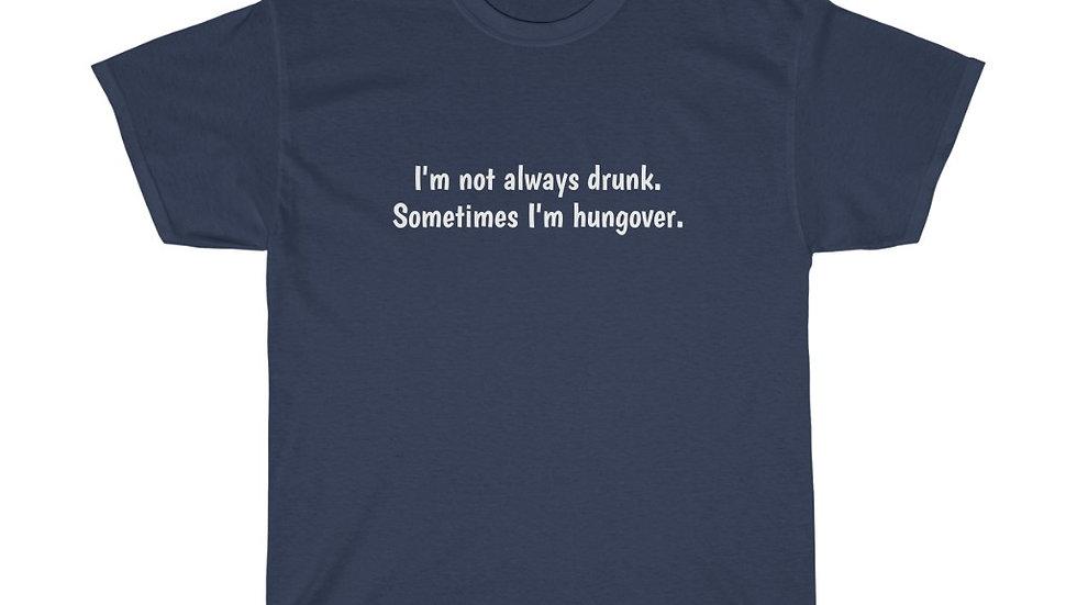 I'm not always drunk. Unisex Heavy Cotton Tee