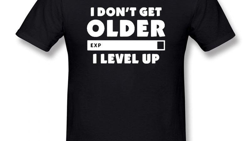 Fashion I Don't Get Older I Level Up T-Shirt Gamers