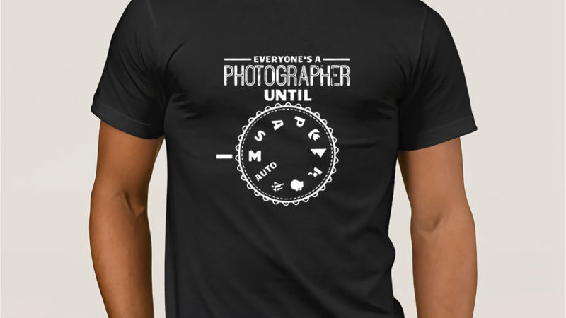 Everyone's a Photographer Until T-Shirt