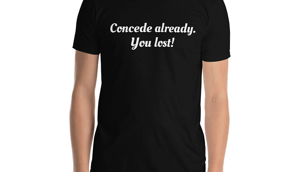 Short-Sleeve Unisex T-Shirt Concede you lost