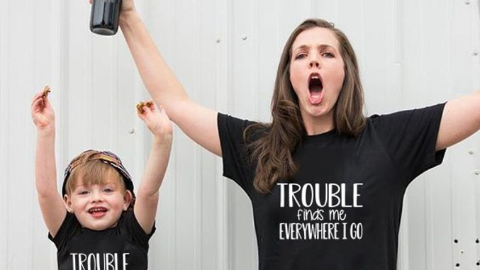 Mommy and Me Trouble Matching Shirts Trouble Finds Me Everywhere I Go