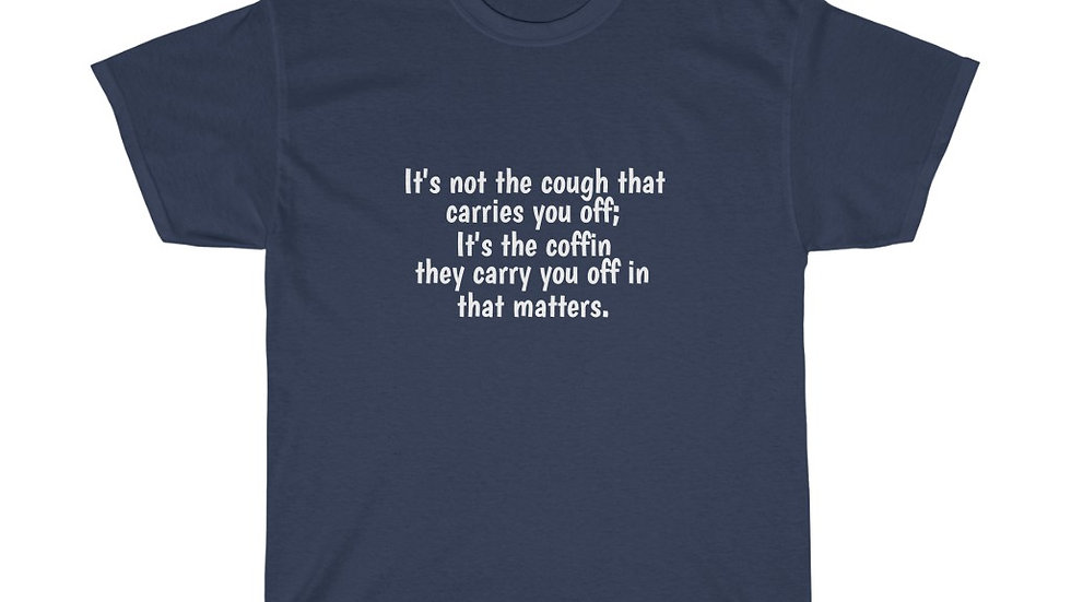 Not the cough that carries you off Unisex Heavy Cotton Tee