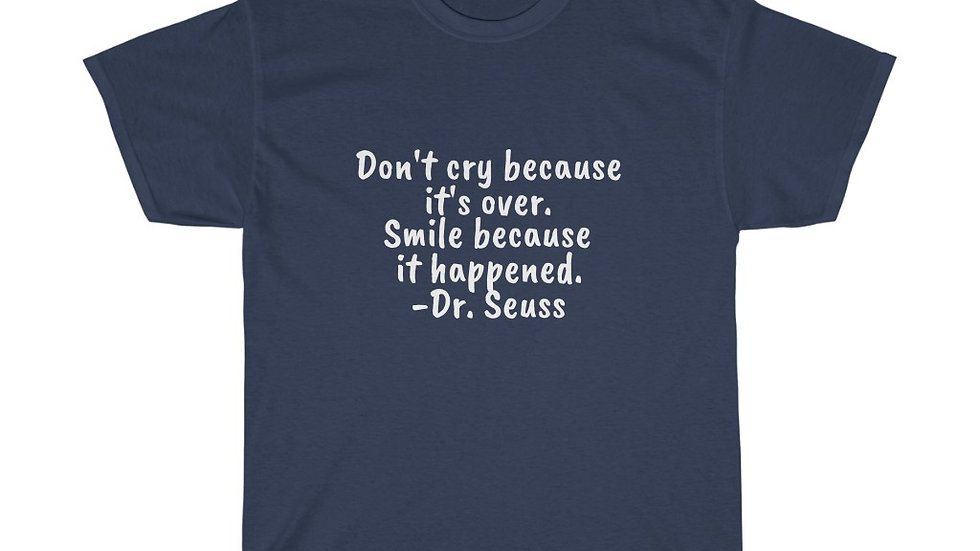 Don't Cry because it's over Unisex Heavy Cotton Tee Dr. Seuss