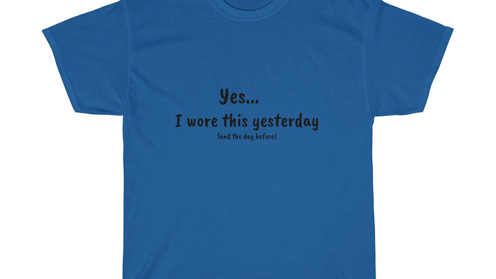 Yes I wore this yesterday Unisex Heavy Cotton T quarantine Covid