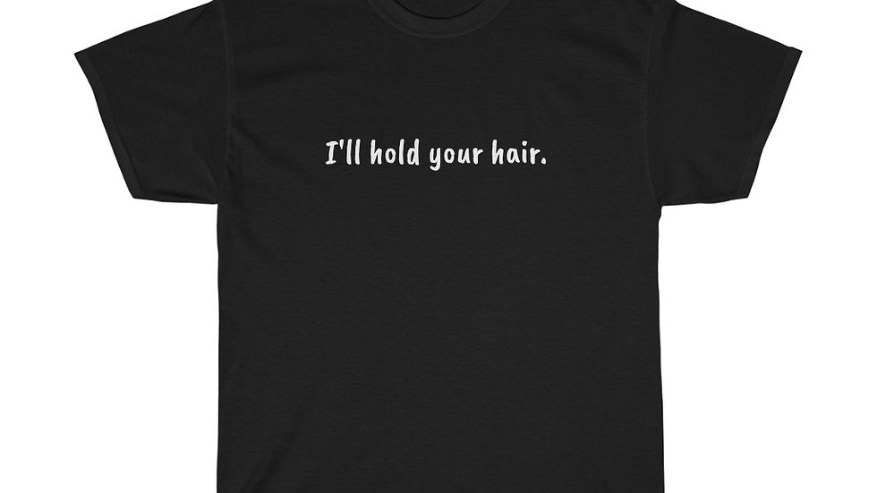 I'll hold your hair Unisex Heavy Cotton Tee