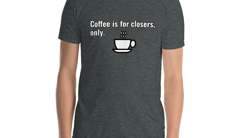 Short-Sleeve Unisex T-Shirt Coffee is for closers Glengarry Glen Ross