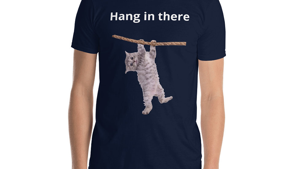 Short-Sleeve Unisex T-Shirt Hang in there