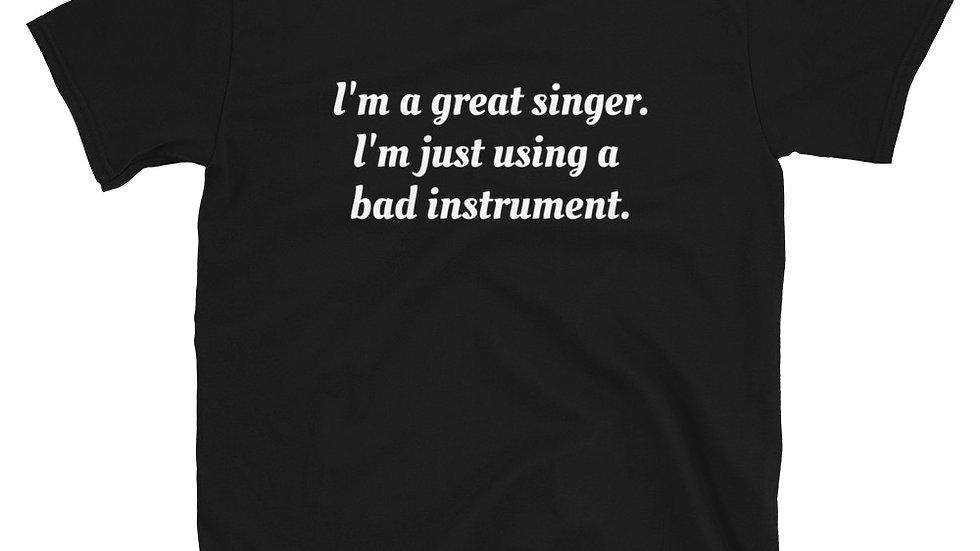 Great Singer bad Instrument T-Shirt
