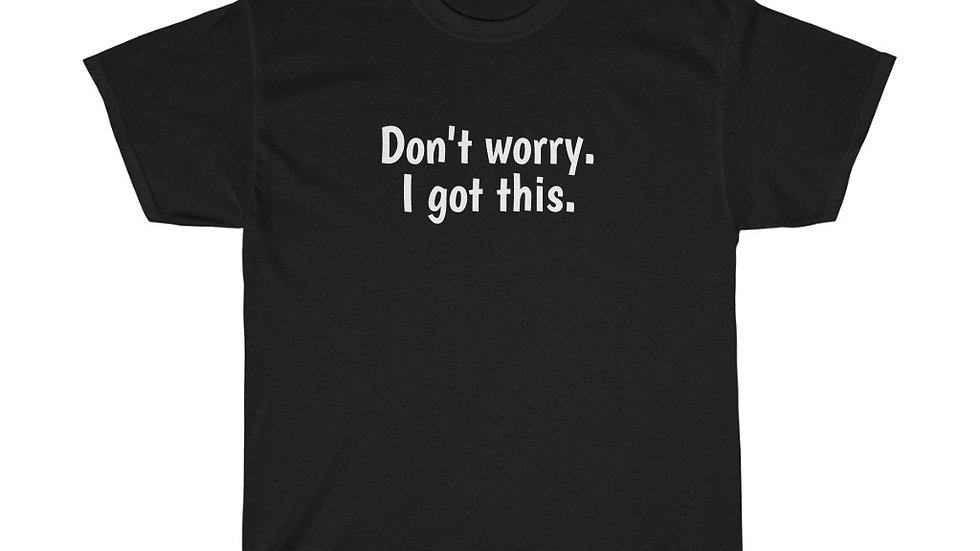 Don't Worry.  I got this. Unisex Heavy Cotton Tee