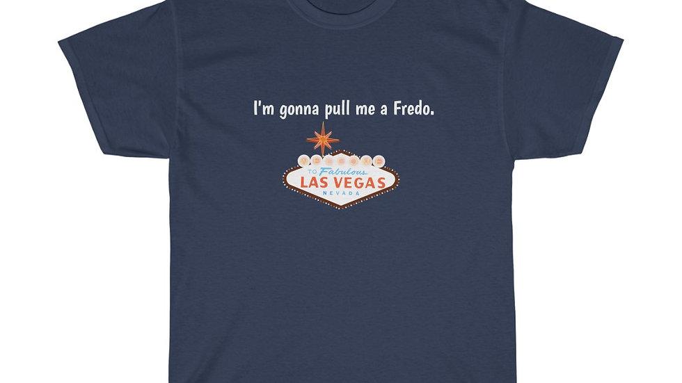 I'm gonna pull me a Fredo Unisex Heavy Cotton Tee Swingers Las Vegas