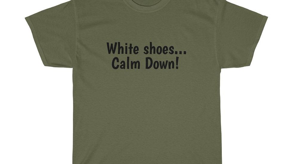 White Shoes... Calm Down Unisex Heavy Cotton Tee