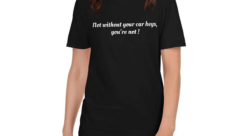 Not without your car keys T-Shirt