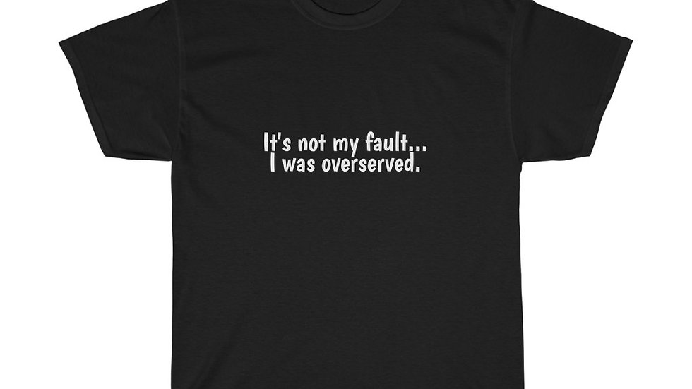 It's not my fault I was overserved Unisex Heavy Cotton Tee