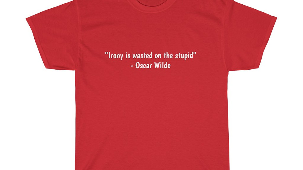 Irony is Wasted on the Stupid Unisex Heavy Cotton Tee