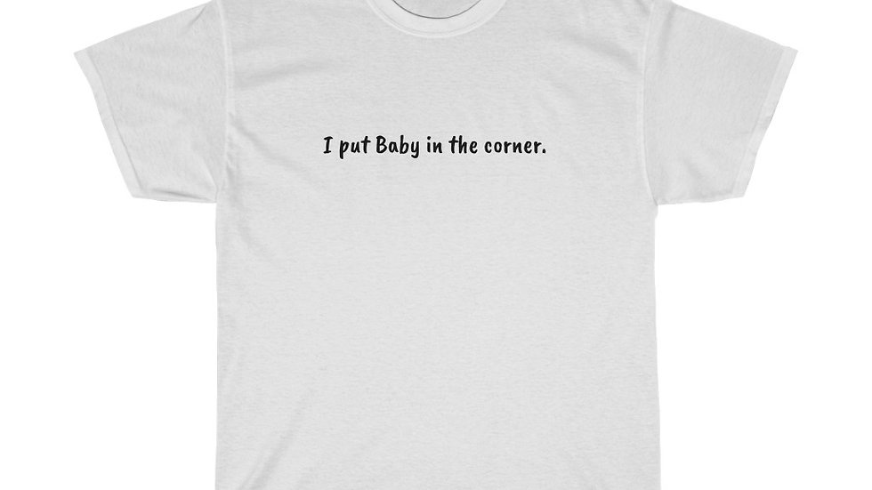 I put Baby in the corner Unisex Heavy Cotton Tee Dirty Dancing