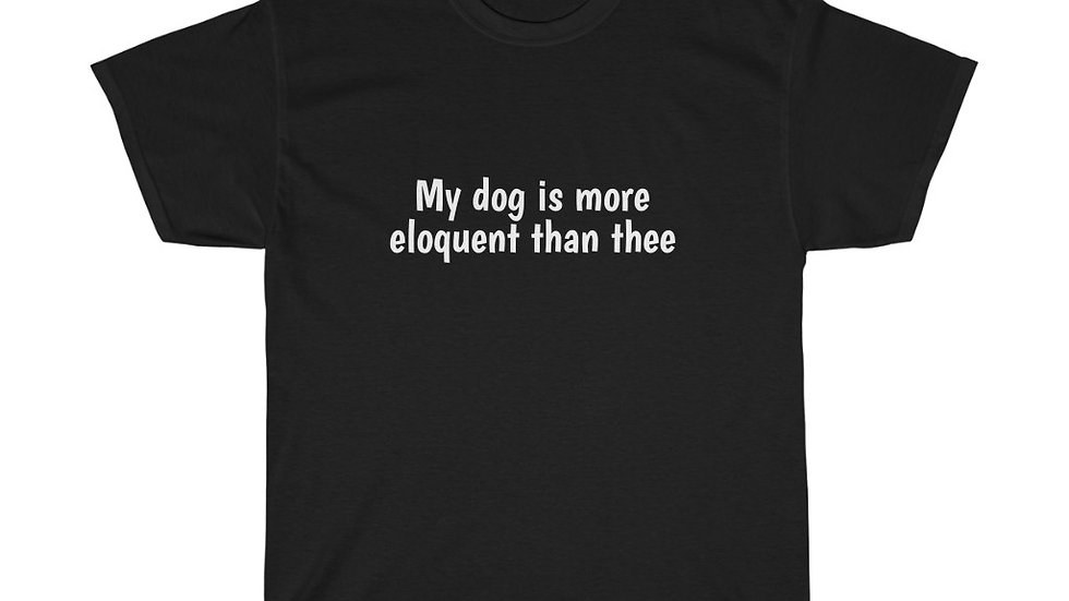 My dog is more eloquent than thee Unisex Heavy Cotton Tee Hamilton Broadway