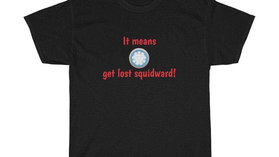 It means get lost Squidward Unisex Heavy Cotton Tee