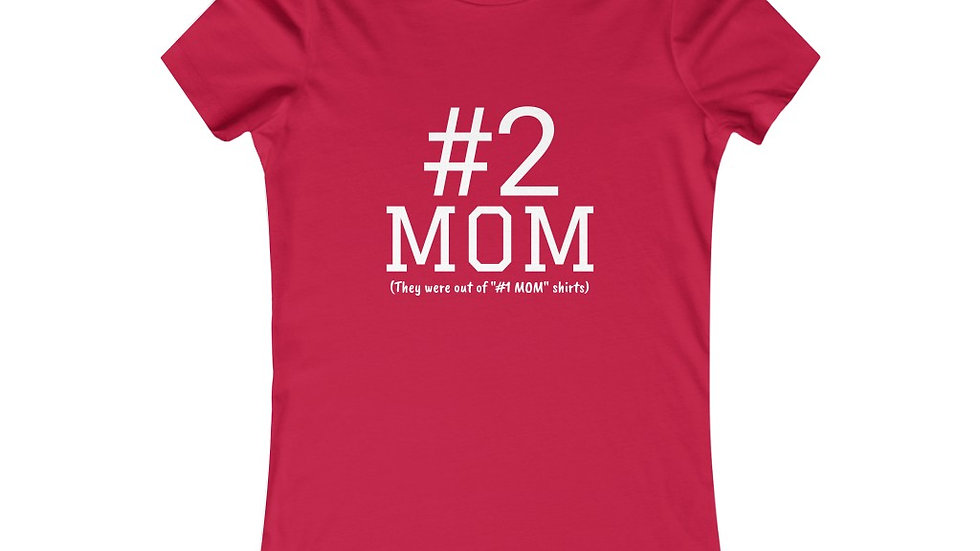 Number two # 2 MOM Women's Favorite Tee The #1 MOM was taken
