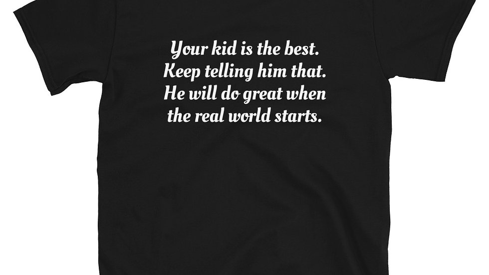 Your kid is the best Short-Sleeve Unisex T-Shirt
