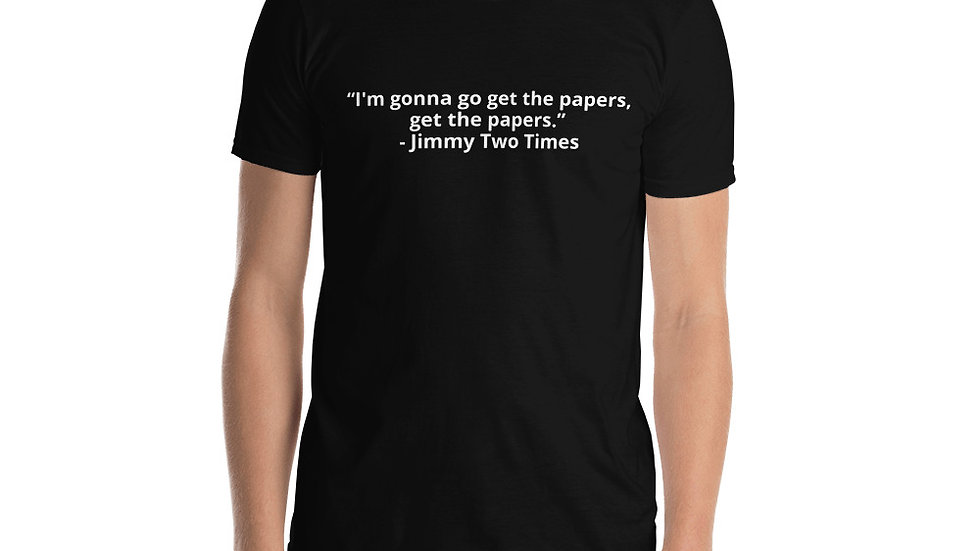 Short-Sleeve Unisex T-Shirt - Get The Papers Jimmy Two Times Goodfellas