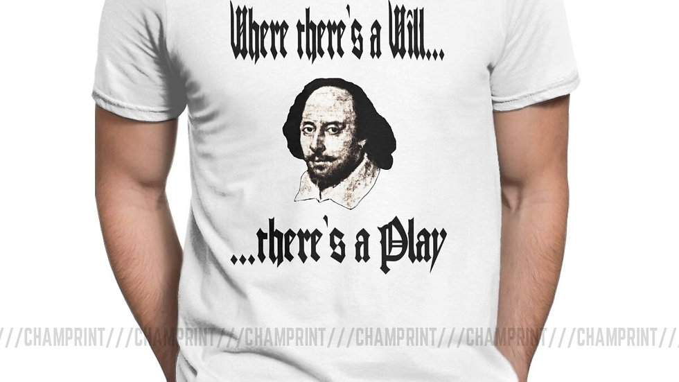 Where There's a Will There's a Play T-Shirt