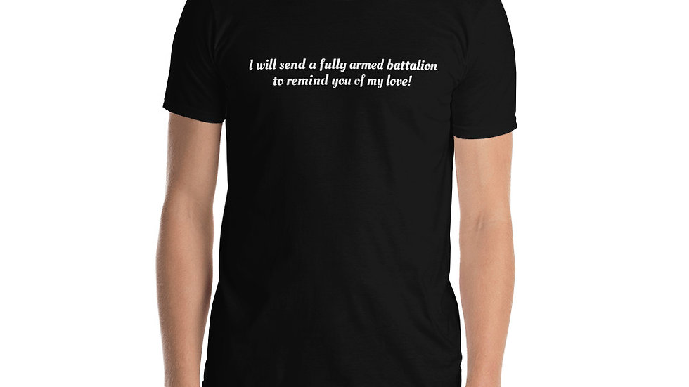 I will send a fully armed battalion to remind you of my love! Hamilton T-Shirt