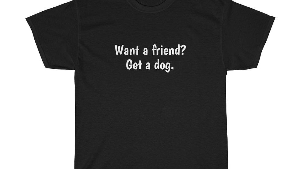 Want a Friend?  Get a dog. Unisex Heavy Cotton Tee Business Politics Washington
