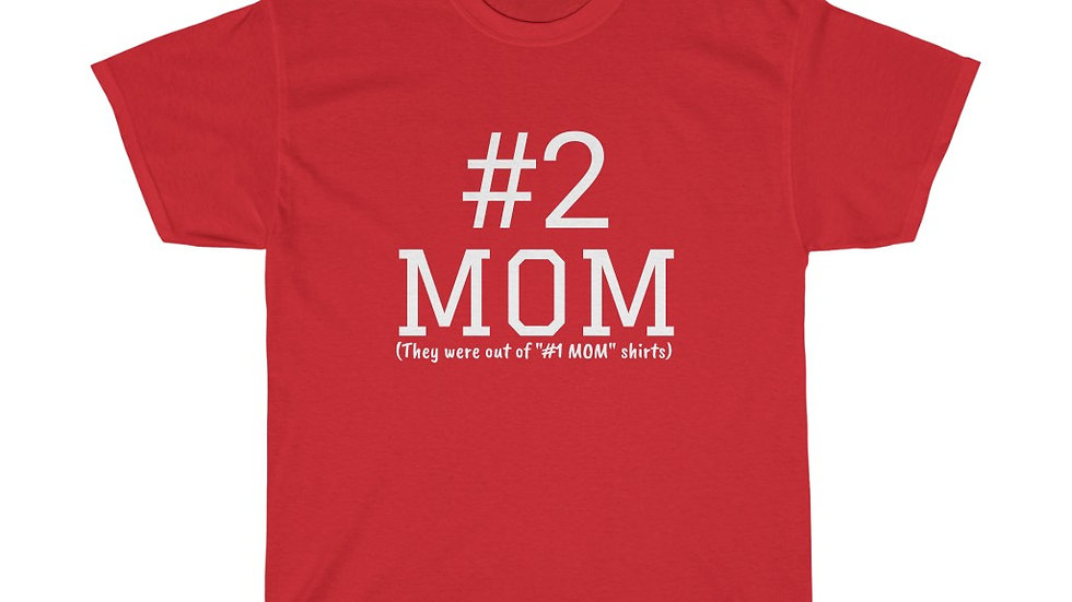 Number two # 2 MOM Unisex Heavy Cotton Tee The #1 MOM was taken