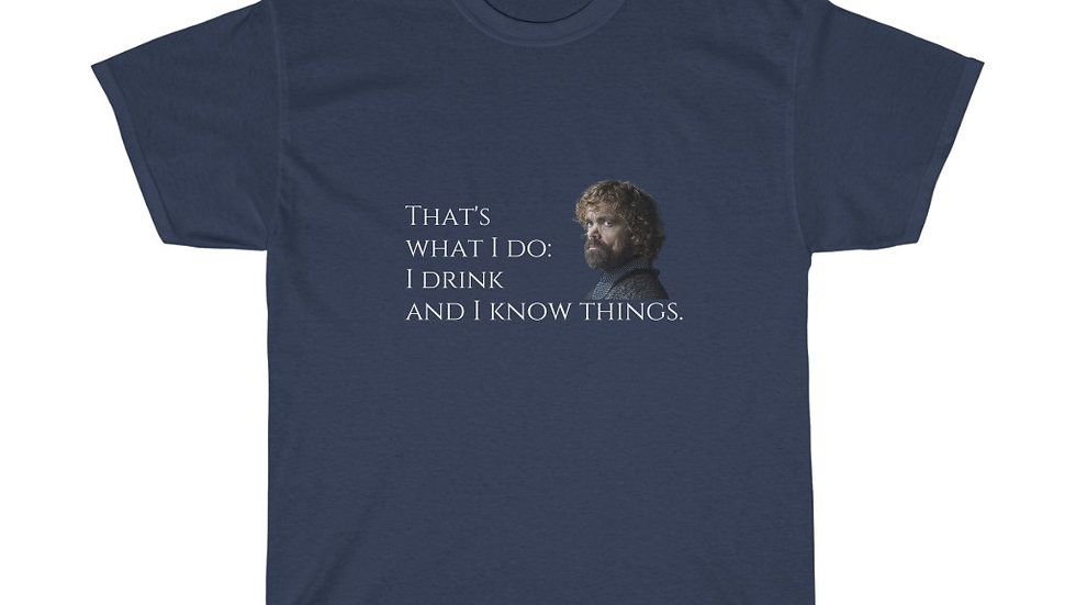 I Drink and I Know Things Tyrion Lannister Game of Thrones Unisex Heavy Cotton T