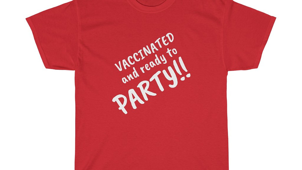 Vaccinated and ready to Party!!  Unisex Heavy Cotton Tee