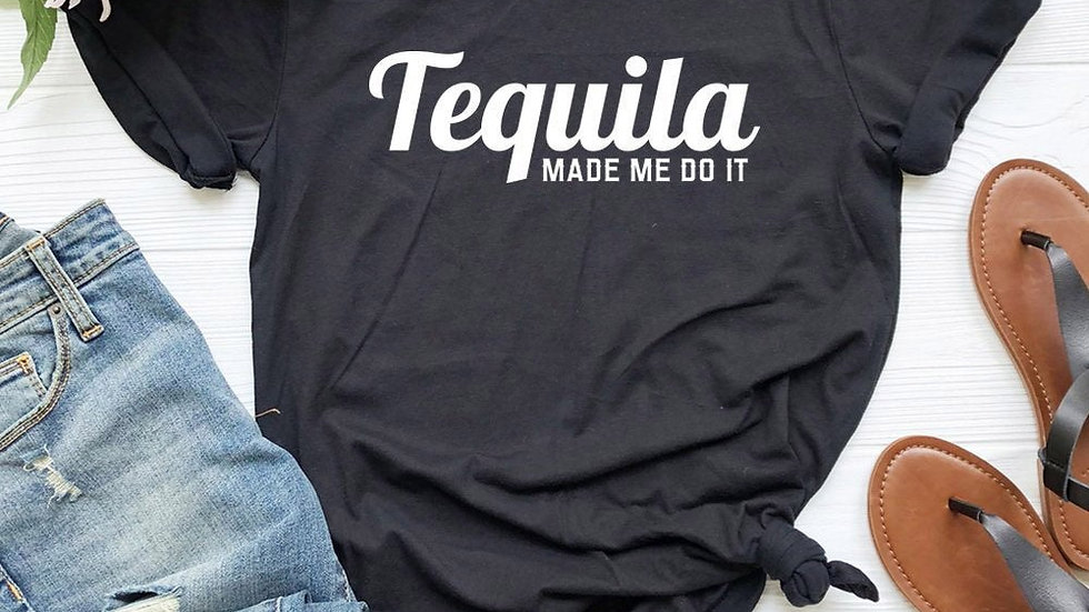 Tequila Made Me Do It Womens TShirt Funny Drinking