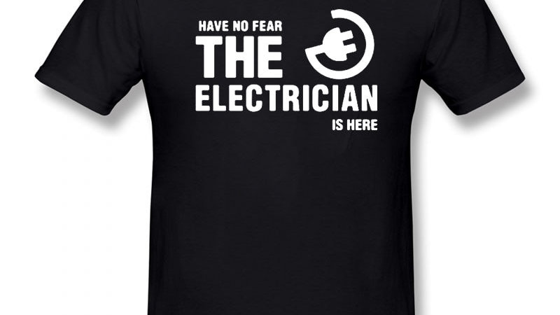 Have No Fear the Electrician Is Here T-Shirt
