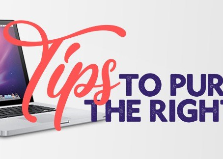 TIPS TO PURCHASE THE RIGHT LAPTOP