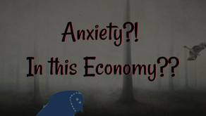 Anxiety?! In this economy??