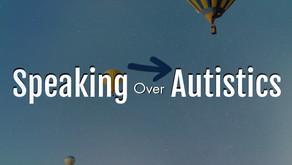 Speaking over Autistics