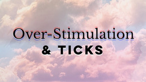Over-Stimulation & Ticks