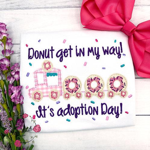 Donut Get In My Way! Adoption Applique Shirt