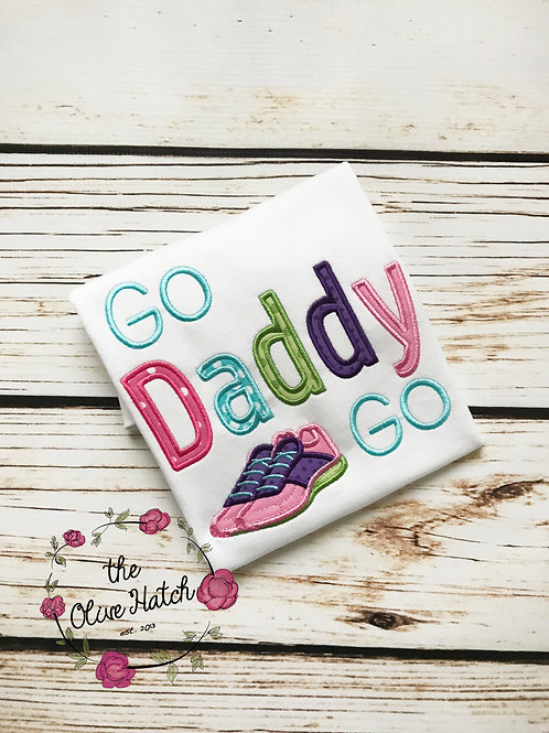 Go Daddy Go Shirt -- Run Daddy Run -- Applique