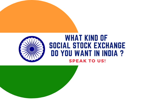 Donors, NGOs, Social Enterprises: Share your ideas on how an Indian Social Stock Exchange should be!