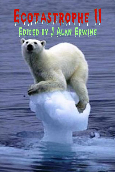 ECOTASTROPHE 2 edited by J Alan Erwine