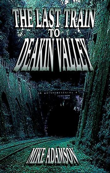 LAST TRAIN TO DEAKIN VALLEY by Mike Adamson