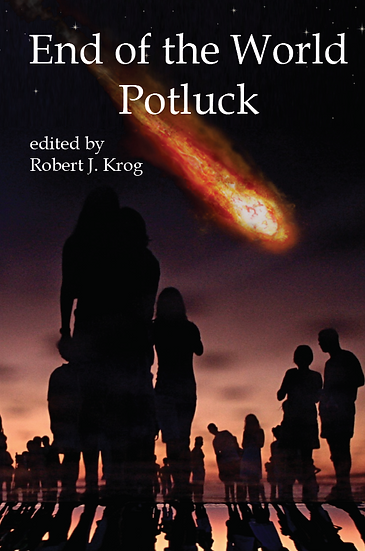 END OF THE WORLD POTLUCK edited by Robert Krog