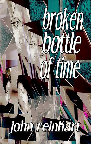 BROKEN BOTTLE OF TIME by John Reinhart