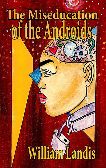 MISEDUCATION OF THE ANDROIDS by William Landis