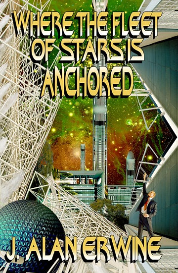 WHERE THE FLEET OF STARS IS ANCHORED by J Alan Erwine