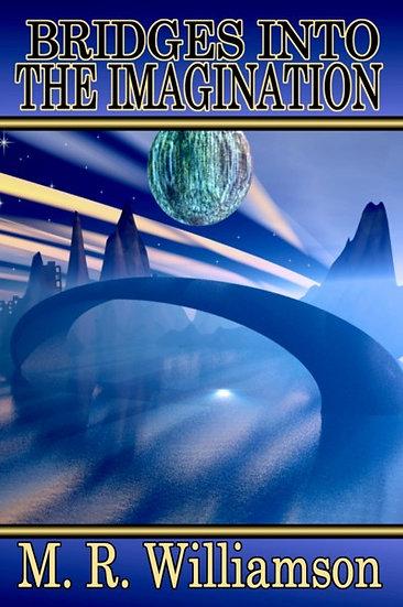 BRIDGES INTO THE IMAGINATION by M. R. Williamson
