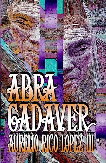 ABRA CADAVER by Aurelio Rico Lopez III