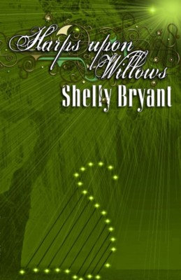 HARPS UPON WILLOWS by Shelly Bryant